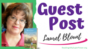 Guest Post (and a Giveaway!): Laurel Blount & Lost and Found Faith