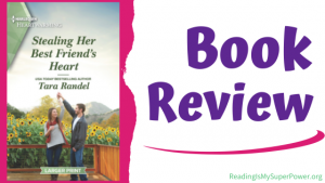 Book Review (and a Giveaway!): Stealing Her Best Friend's Heart by Tara Randel