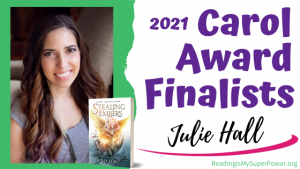 2021 Carol Award Finalists: Julie Hall & Stealing Embers