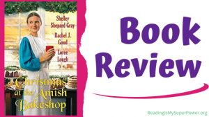 Book Review: Christmas at the Amish Bakeshop by Shelley Shepard Gray, Rachel J. Good & Loree Lough