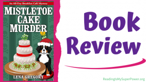 Book Review (and a Giveaway!): Mistletoe Cake Murder by Lena Gregory